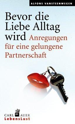 Bevor die Liebe Alltag wird: Anregungen für eine gelungene Partnerschaft