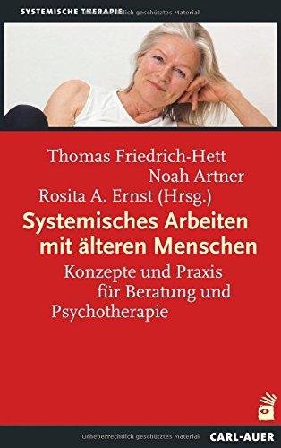 Systemisches Arbeiten mit älteren Menschen: Konzepte und Praxis für Beratung und Psychotherapie