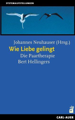 Wie Liebe gelingt: Die Paartherapie Bert Hellingers
