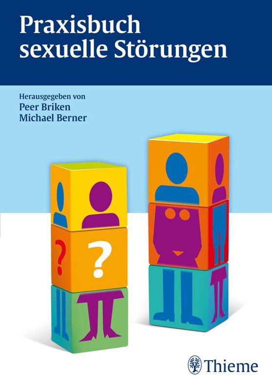 Praxisbuch Sexuelle Störungen: Sexuelle Gesundheit, Sexualmedizin, Psychotherapie sexueller Störungen