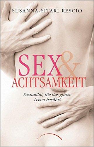 Sex & Achtsamkeit – Sexualität, die das ganze Leben berührt